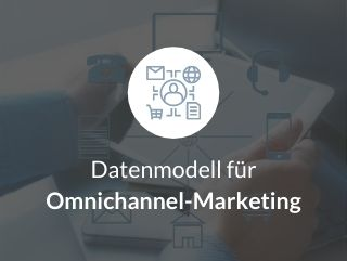Datenmodell für Omnichannel-Marketing​