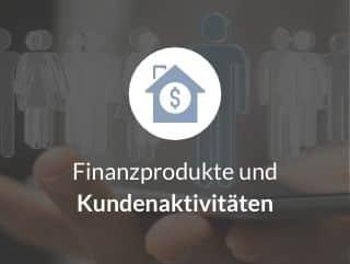 Finanzprodukte und Kundenaktivitäten