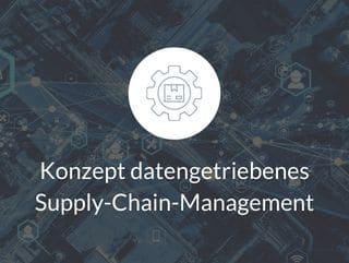 Konzept für datengetriebens Supply Chain Management