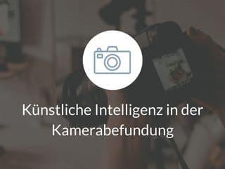 Künstliche Intelligenz in der Kamerabefundung