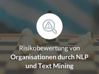 Risikobewertung von Organisationen durch NLP und Text Mining